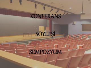 KONFERANS SÖYLEŞİ SEMPOZYUM