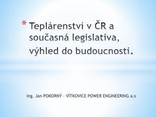 Teplárenství vČR a současná legislativa, výhled do budoucnosti .