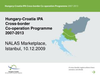 Hungary-Croatia IPA  Cross- b order  Co-operation Programme 2007-2013