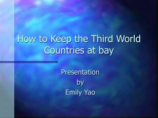 How to Keep the Third World Countries at bay