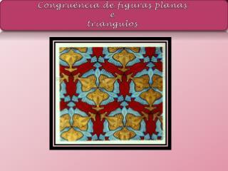 Congruência de figuras planas e triângulos