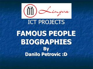 ICT PROJECTS FAMOUS PEOPLE BIOGRAPHIES By Danilo Petrovic :D
