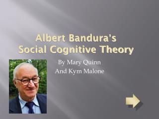 Albert Bandura ' s Social Cognitive Theory