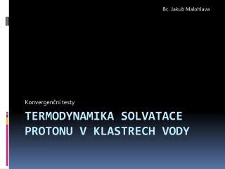 Termodynamika solvatace protonu v klastrech vody
