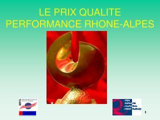 LE PRIX QUALITE  PERFORMANCE RHONE-ALPES