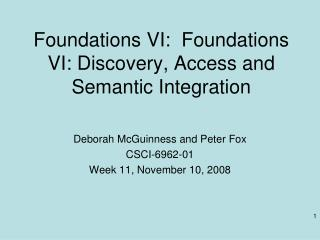 Foundations VI:   Foundations VI: Discovery, Access and Semantic Integration
