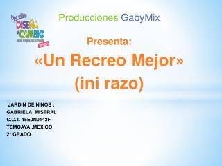 Producciones GabyMix Presenta: «Un Recreo Mejor» ( ini razo )  JARDIN DE NIÑOS :