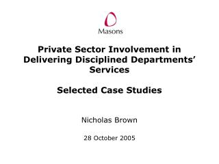 Private Sector Involvement in Delivering Disciplined Departments  Services  Selected Case Studies    Nicholas Brown  28