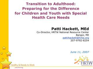 Patti Hackett, MEd Co-Director, HRTW National Resource Center Bangor, ME pattihackett@hrtw