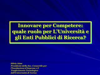 Innovare per Competere: quale ruolo per L'Università e gli Enti Pubblici di Ricerca?