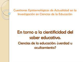 Cuestiones Epistemológicas de Actualidad en la Investigación en Ciencias de la Educación