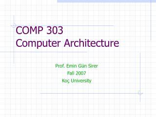 COMP 303 Computer Architecture