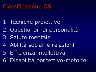 Classificazione OS 1. Tecniche proiettive 2. Questionari di personalità 3. Salute mentale