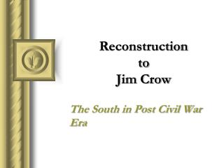 Reconstruction  to  Jim Crow