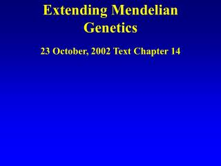 Extending Mendelian Genetics 23 October, 2002 Text Chapter 14