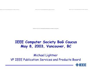 IEEE Computer Society BoG Caucus May 8, 2003, Vancouver, BC