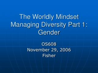The Worldly Mindset Managing Diversity Part 1: Gender