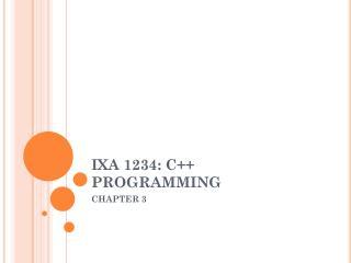 IXA 1234: C++ PROGRAMMING