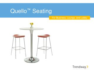 Quello ™  Seating