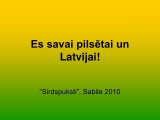 Es savai pilsētai un Latvijai!