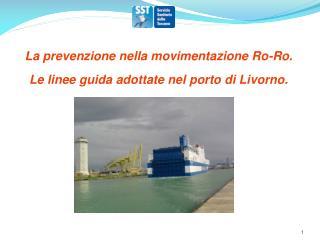 La prevenzione nella movimentazione Ro-Ro.  Le linee guida adottate nel porto di Livorno.