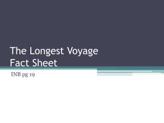 The Longest Voyage Fact Sheet