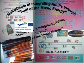 "'Mainstream of Integrating Adults through  ""Soul of the Music Energy"""