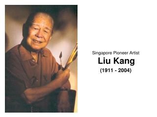 Singapore Pioneer Artist Liu Kang (1911 - 2004)