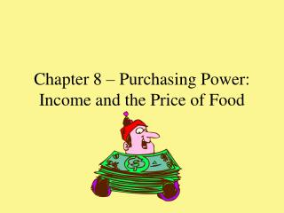 Chapter 8 � Purchasing Power: Income and the Price of Food