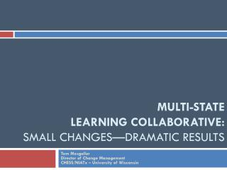 MULTI-STATE  LEARNING COLLABORATIVE: SMALL CHANGES�DRAMATIC RESULTS