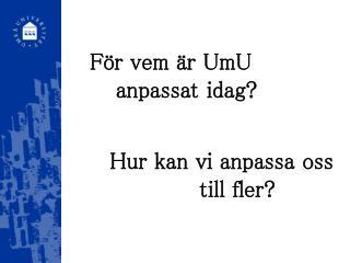 För vem är UmU anpassat idag?
