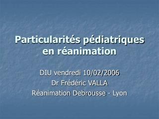 Particularités pédiatriques en réanimation