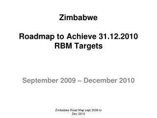 Zimbabwe Roadmap to Achieve 31.12.2010  RBM Targets