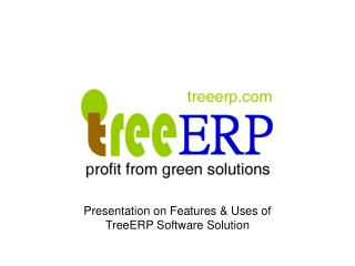 Presentation on Features & Uses of  TreeERP Software Solution