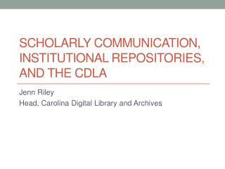 Scholarly communication, institutional repositories, and the CDLA
