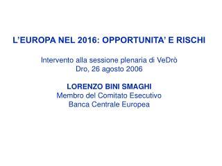 L�EUROPA NEL 2016: OPPORTUNITA� E RISCHI Intervento alla sessione plenaria di VeDr�