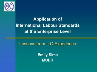 Application of  International Labour Standards at the Enterprise Level Lessons from ILO Experience
