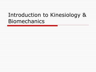 Introduction to Kinesiology & Biomechanics