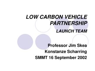 LOW CARBON VEHICLE PARTNERSHIP LAUNCH TEAM