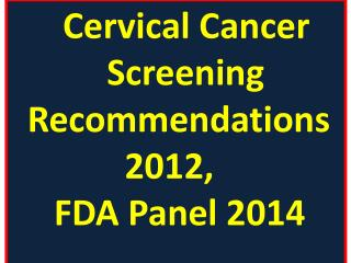 Cervical Cancer                             Screening  Recommendations             2012,