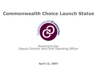 Commonwealth Choice Launch Status Rosemarie Day Deputy Director and Chief Operating Officer