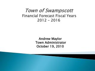 Town of Swampscott Financial Forecast Fiscal Years  20 12 –  201 6