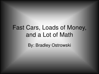 Fast Cars, Loads of Money, and a Lot of Math