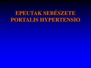 EPEUTAK SEBÉSZETE PORTALIS HYPERTENSIO