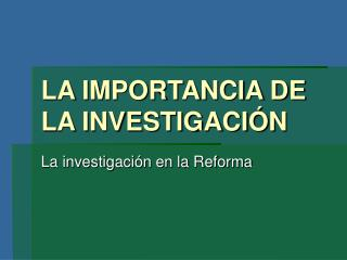 LA IMPORTANCIA DE LA INVESTIGACIÓN