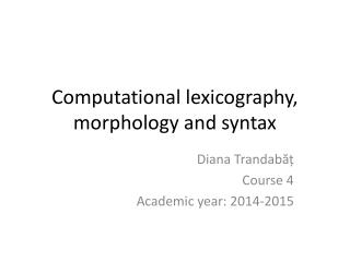 Computational lexicography, morphology and syntax