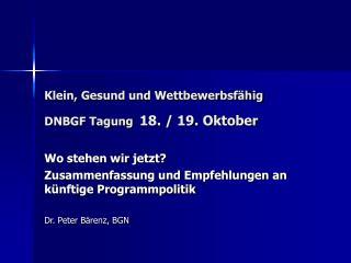 Klein, Gesund und Wettbewerbsfähig DNBGF Tagung 18. / 19. Oktober