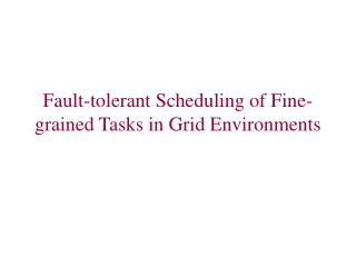 Fault-tolerant Scheduling of Fine-grained Tasks in Grid Environments