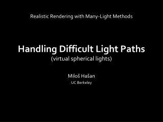 Handling  D ifficult Light Paths (virtual spherical  lights)