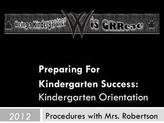 Preparing For  Kindergarten Success: Kindergarten Orientation